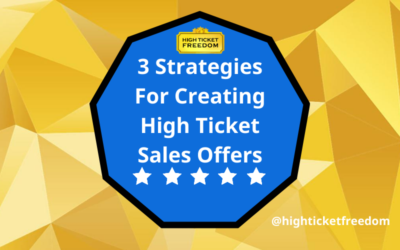 3 Simple Strategies For Creating High Ticket Sales Offers On Demand
