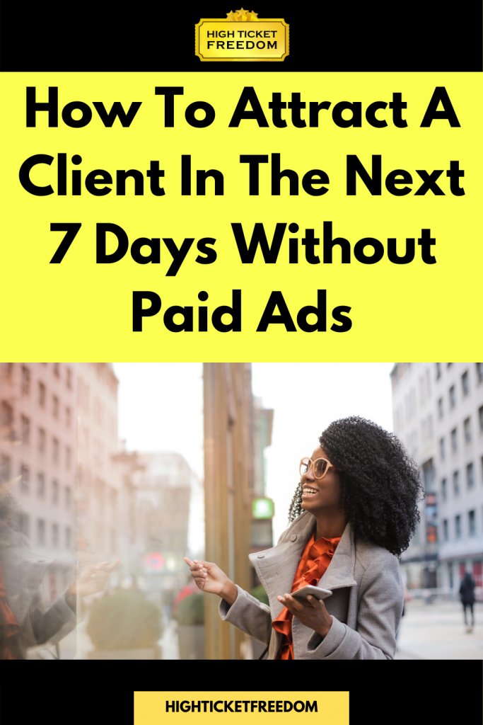 How To Attract A Client In The Next 7 Days Without Paid Ads