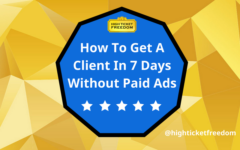 How To Get A Client In The Next 7 Days Without Paid Ads