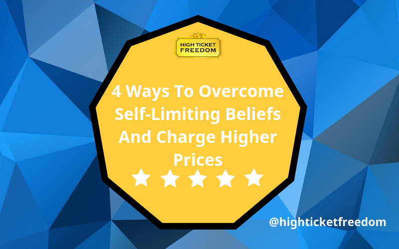 4 Ways To Overcome Self-Limiting Beliefs And Charge Higher Prices