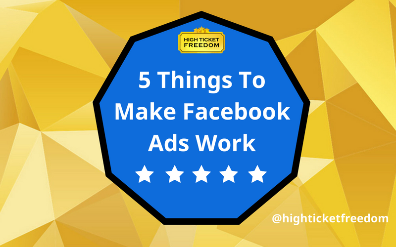 5 Things You Must Do To Make Facebook Ads Work Even If You're New