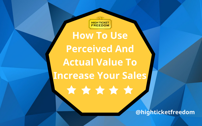 How To Use Perceived Value & Actual Value To Increase Your Sales