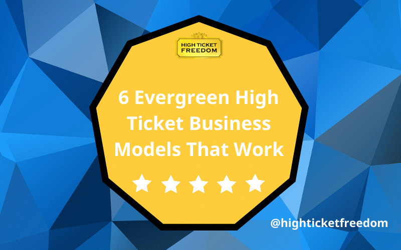 6 Evergreen High Ticket Business Models That Work