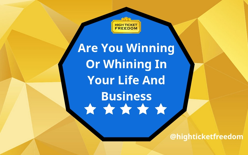 Are you winning or whining in your life and business