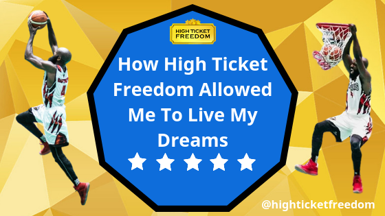 How High Ticket Freedom Allowed Me To Live My Dreams