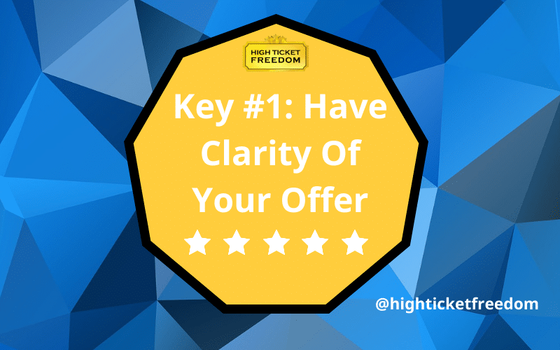 Key #1: Have Clarity On Your Offer