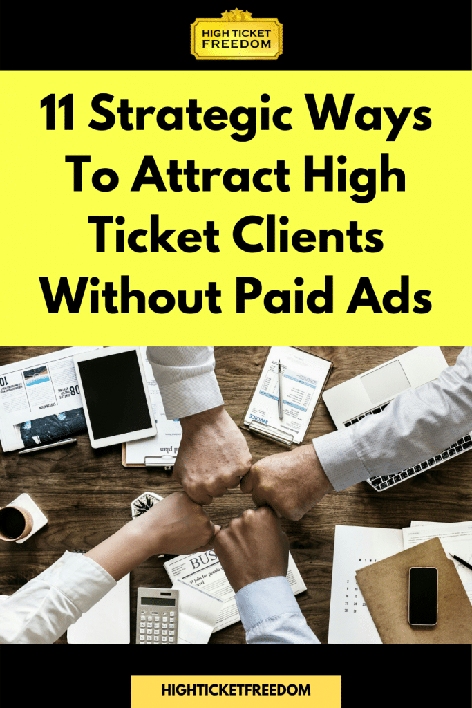 11 strategic ways to attract high ticket clients without paid ads