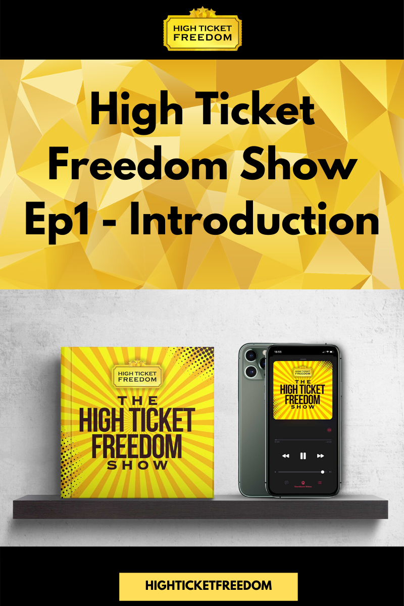 High Ticket Freedom Show Ep1 – Introduction