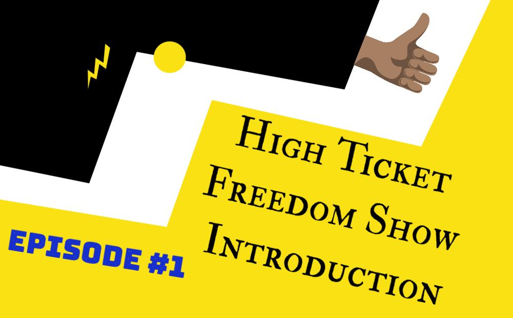 High Ticket Freedom Show Ep1 – Introduction Episode