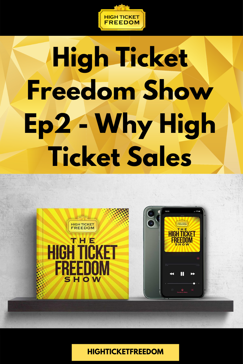 High Ticket Freedom Show Ep2 – Why High Ticket Sales