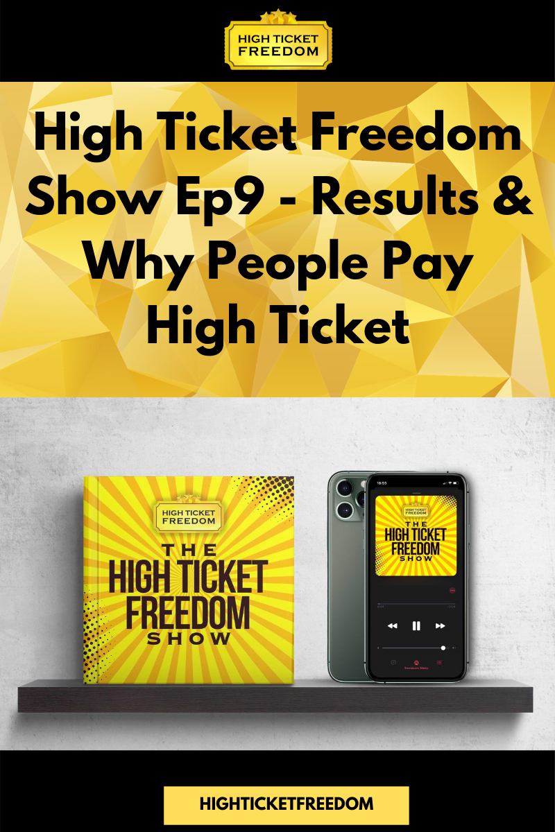 High Ticket Freedom Show Ep9 – Results & Why People Pay High Ticket