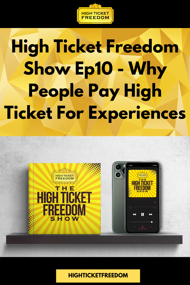 High Ticket Freedom Show Ep10 – Why People Pay High Ticket For Experiences