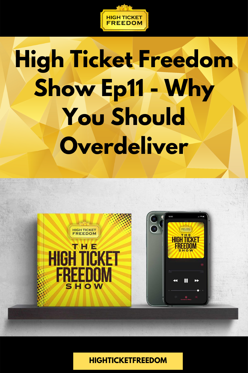 High Ticket Freedom Show Ep11 – Why You Should Overdeliver