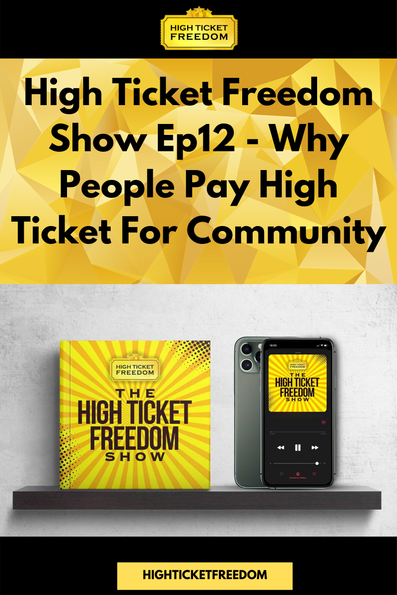 High Ticket Freedom Show Ep12 – Why People Pay High Ticket For Community