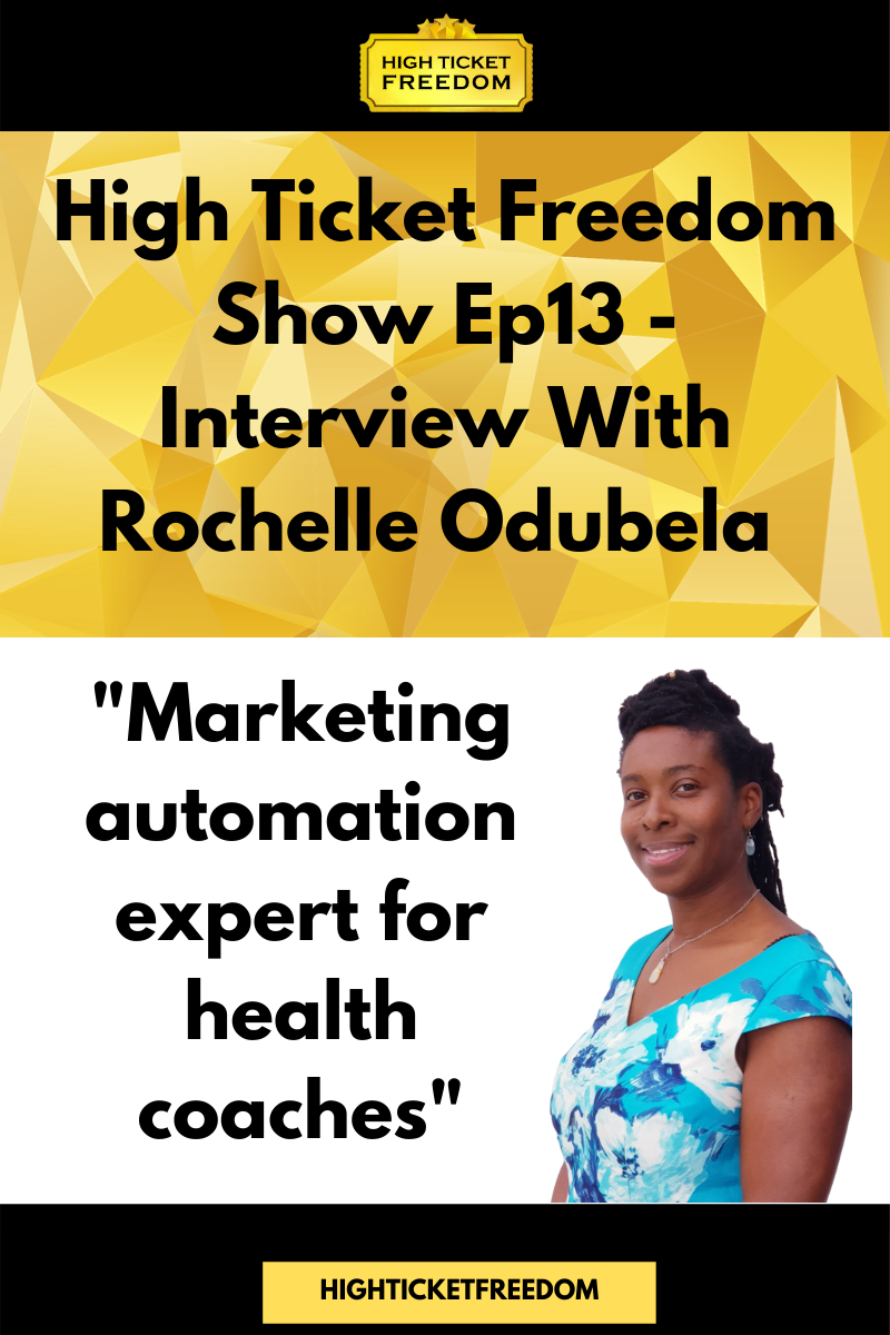 High Ticket Freedom Show Ep13 - Interview With Health Marketing Expert Rochelle Odubela