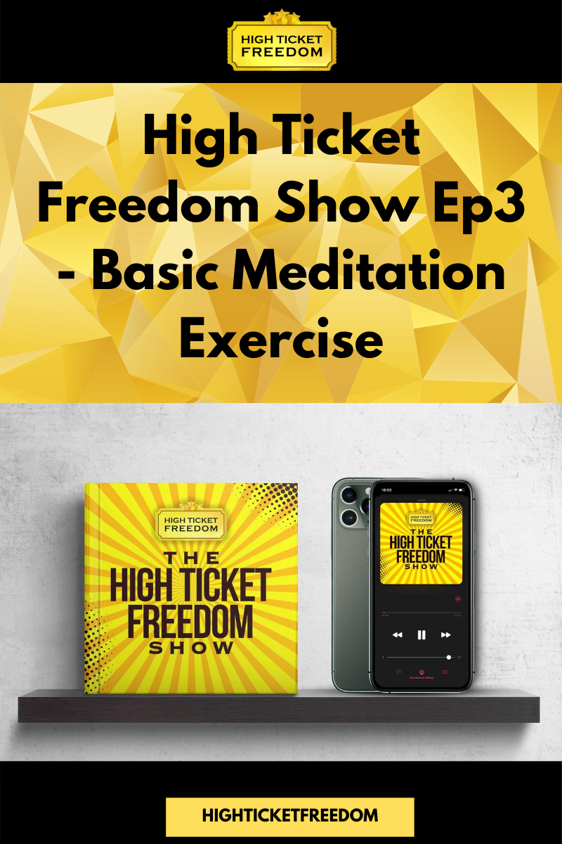 High Ticket Freedom Show Ep3 – Basic Meditation Exercise
