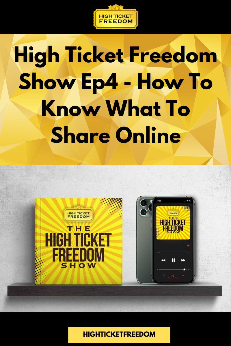 High Ticket Freedom Show Ep4 – How To Know What To Share Online