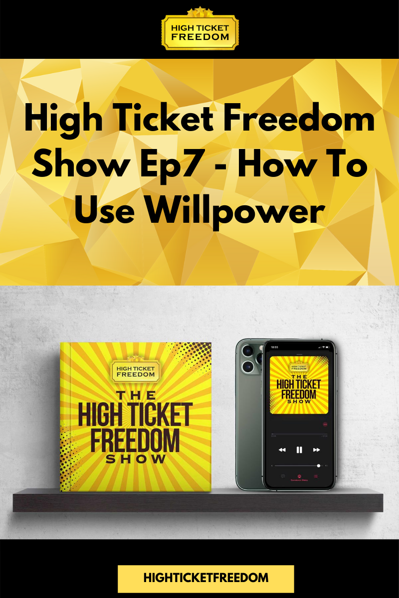 High Ticket Freedom Show Ep7 – How To Use Willpower