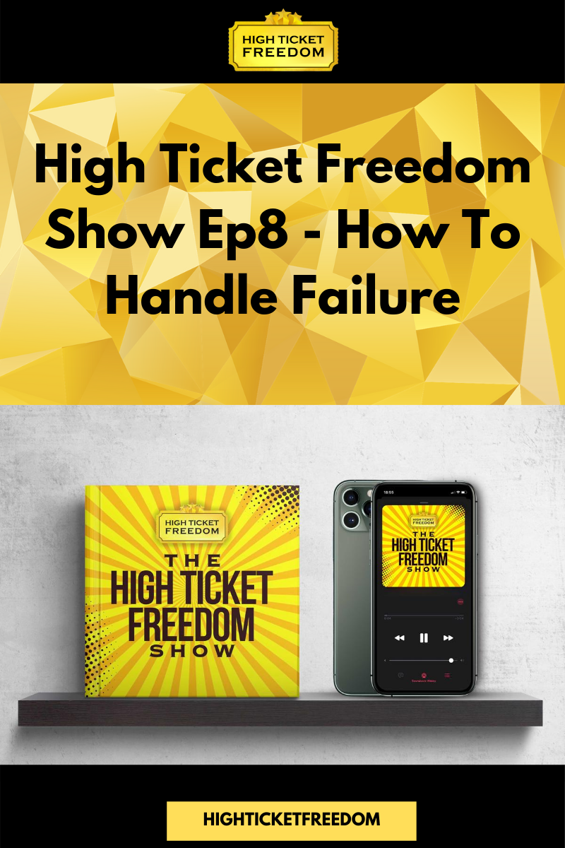 High Ticket Freedom Show Ep8 – How To Handle Failure