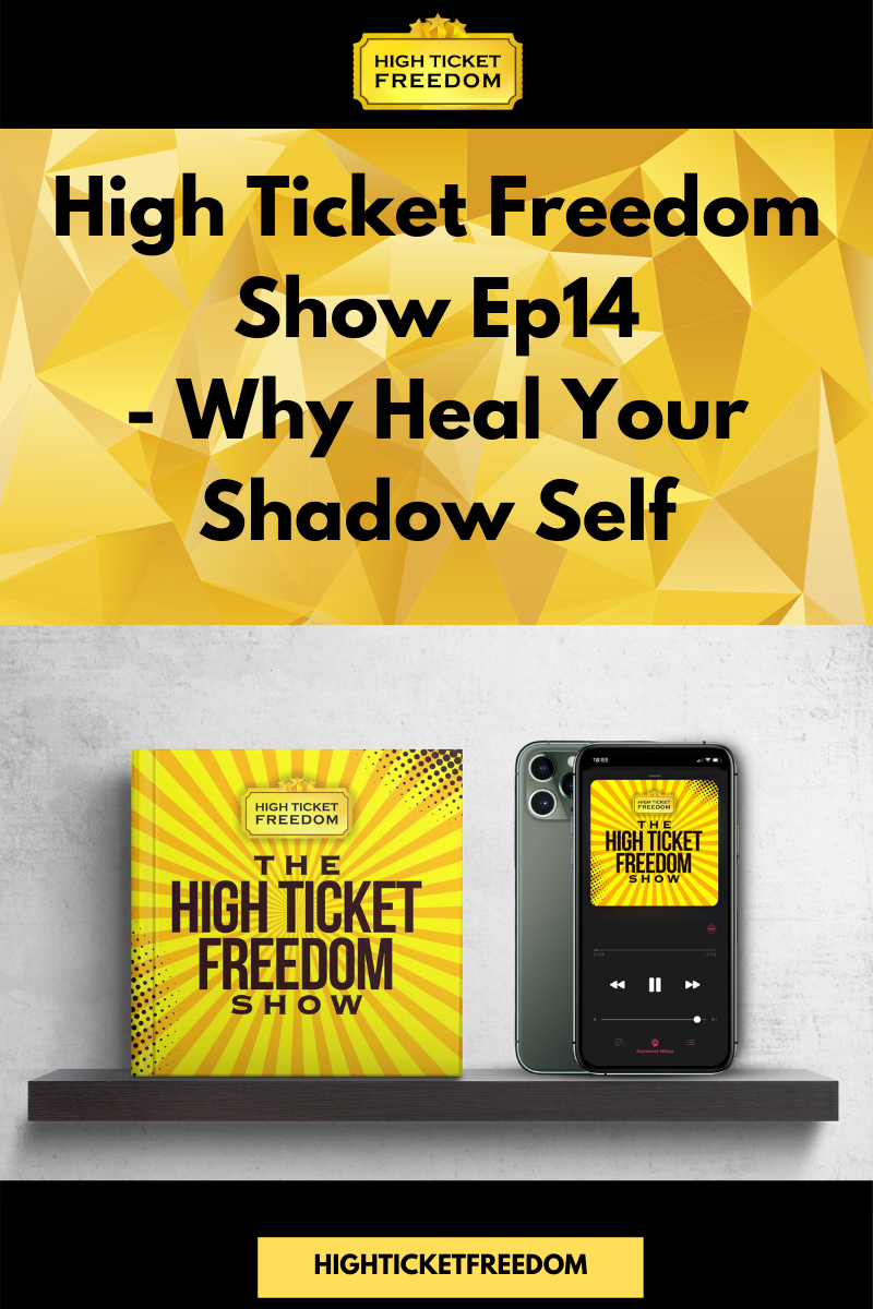 High Ticket Freedom Show Ep14 – Why Heal Your Shadow Self