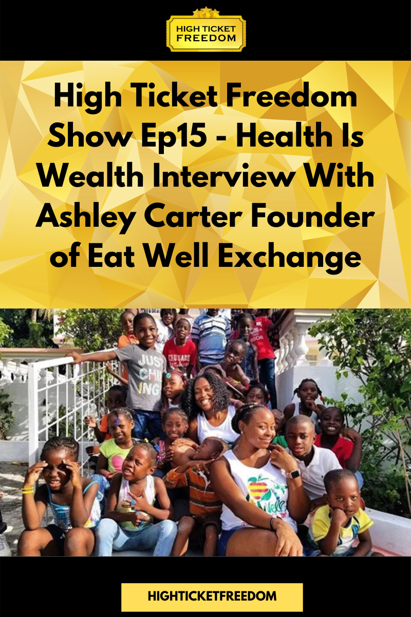 High Ticket Freedom Show Ep15 – Health Is Wealth Interview With Ashley Carter