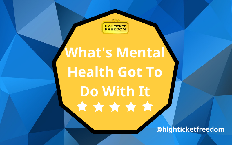 What's Mental Health Got To Do With It