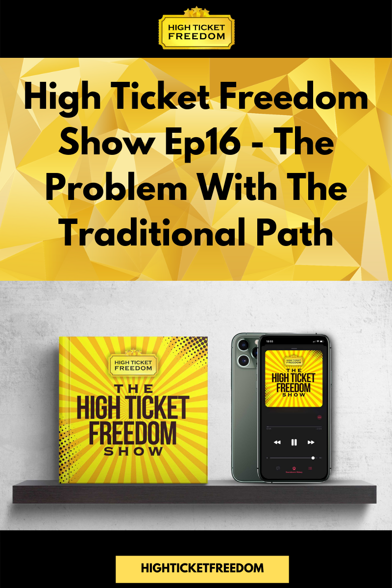 High Ticket Freedom Show Ep16 - The Problem With The Traditional Path