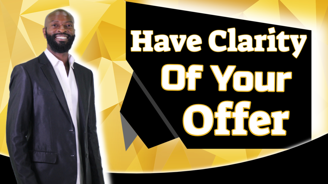 Clarity Of Your Offering – Key #1 To Freedom