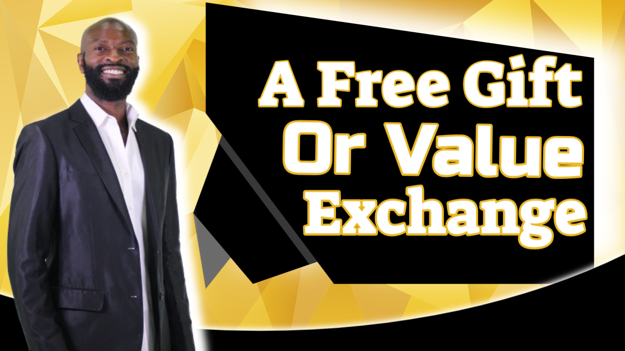 A FREE gift or value exchange