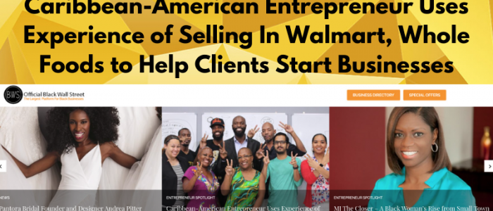 Caribbean-American Entrepreneur Uses Experience of Selling In Walmart, Whole Foods to Help Clients Start Businesses