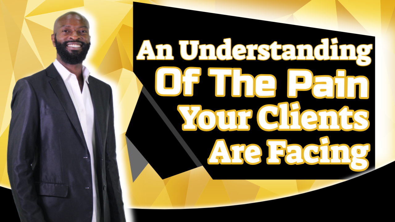 Key #5 An Understanding Of The Pain Your Clients Are Facing