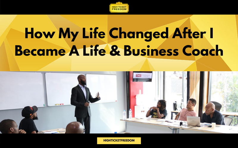How My Life Changed After I Became a Life & Business Coach