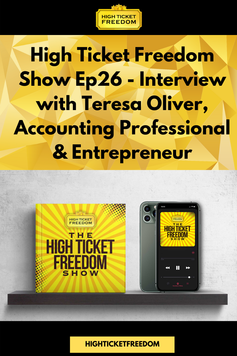 High Ticket Freedom Show Ep26 – Interview with Teresa Oliver, Accounting Professional & Entrepreneur