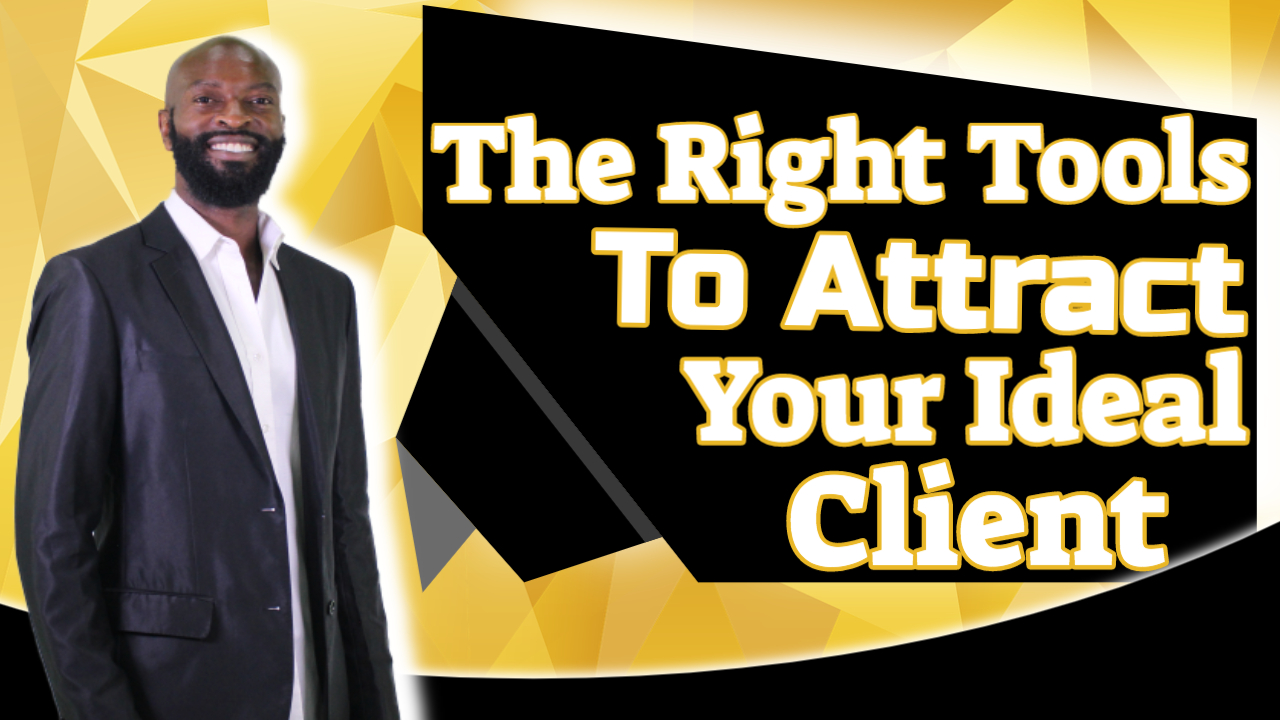 Key #6 – The Right Tools To Attract Your Ideal Clients, How To Attract Your Ideal Client